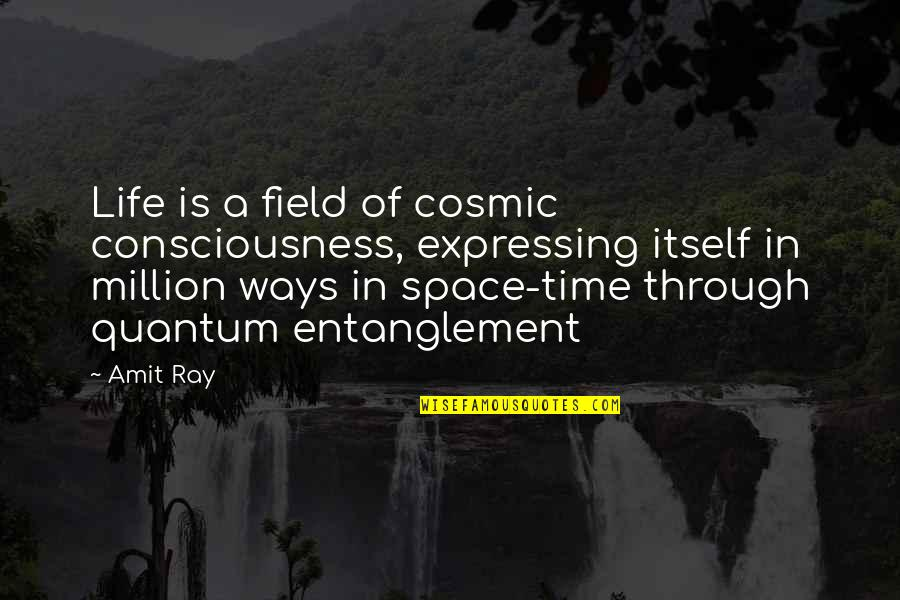 Physics And Life Quotes By Amit Ray: Life is a field of cosmic consciousness, expressing