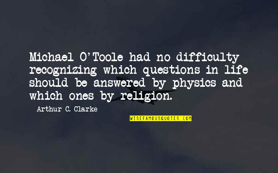 Physics And Life Quotes By Arthur C. Clarke: Michael O'Toole had no difficulty recognizing which questions