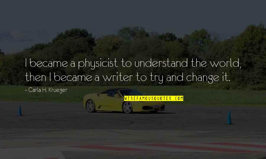 Physics And Life Quotes By Carla H. Krueger: I became a physicist to understand the world,