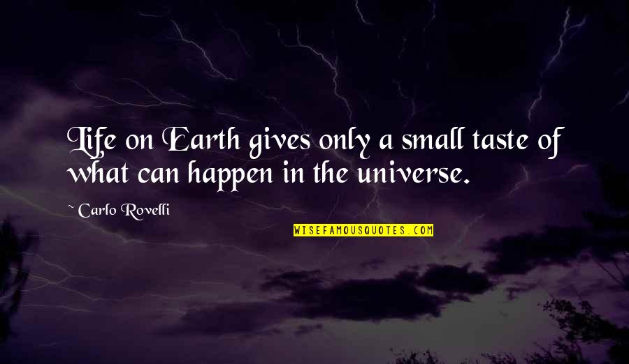 Physics And Life Quotes By Carlo Rovelli: Life on Earth gives only a small taste
