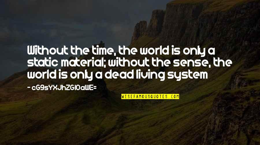 Physics And Life Quotes By CG9sYXJhZGl0aWE=: Without the time, the world is only a