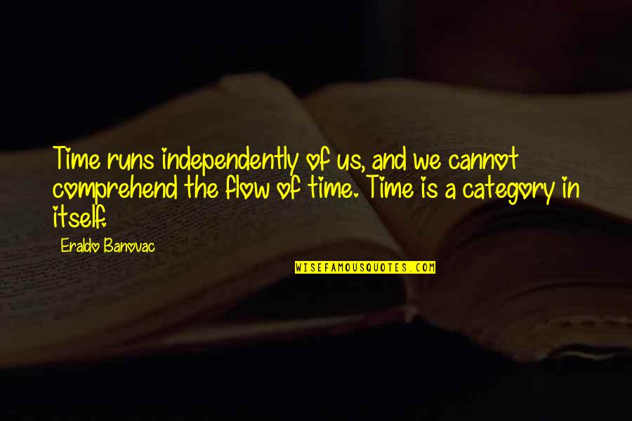 Physics And Life Quotes By Eraldo Banovac: Time runs independently of us, and we cannot