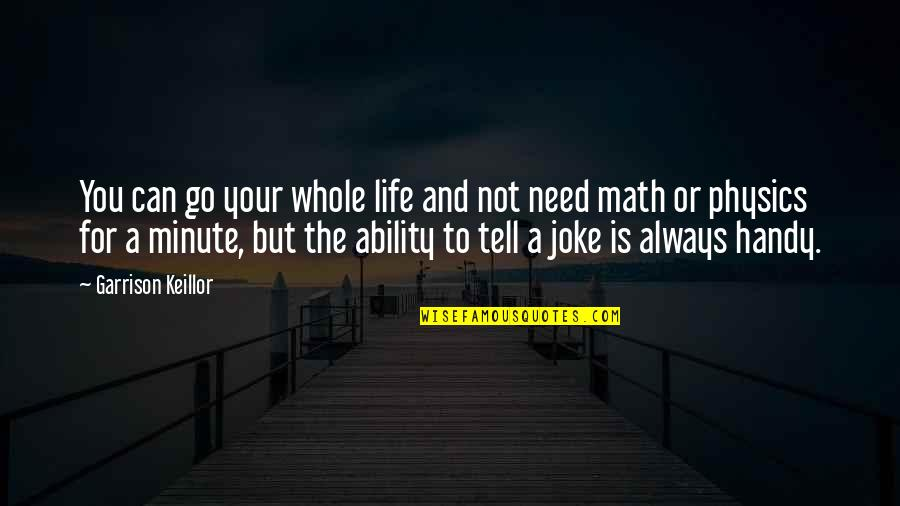 Physics And Life Quotes By Garrison Keillor: You can go your whole life and not