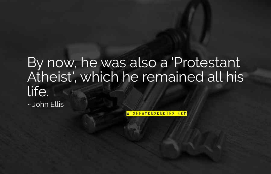 Physics And Life Quotes By John Ellis: By now, he was also a 'Protestant Atheist',