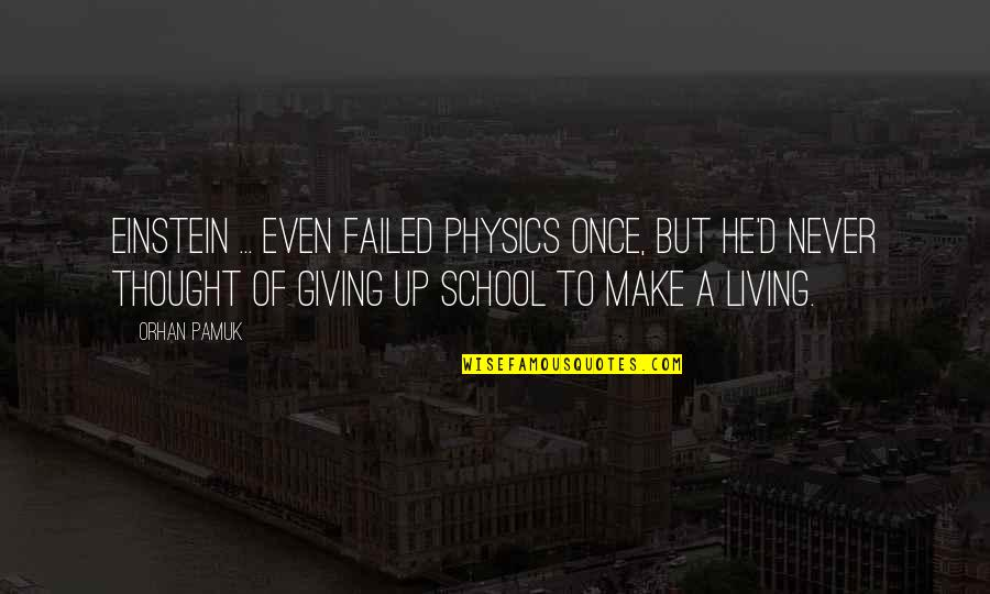 Physics And Life Quotes By Orhan Pamuk: Einstein ... even failed physics once, but he'd