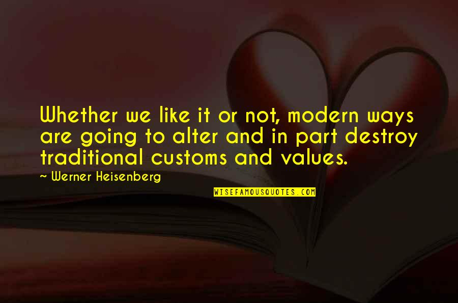 Physics And Life Quotes By Werner Heisenberg: Whether we like it or not, modern ways