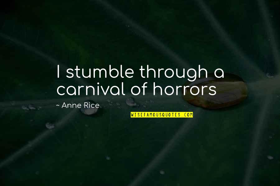 Physiological Needs Quotes By Anne Rice: I stumble through a carnival of horrors