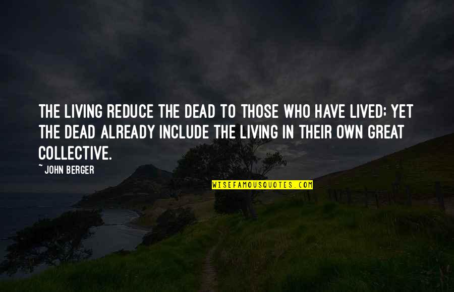 Physiological Needs Quotes By John Berger: The living reduce the dead to those who