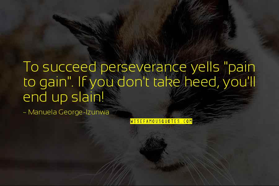 "Physiological Needs Quotes By Manuela George-Izunwa: To succeed perseverance yells ""pain to gain"". If"