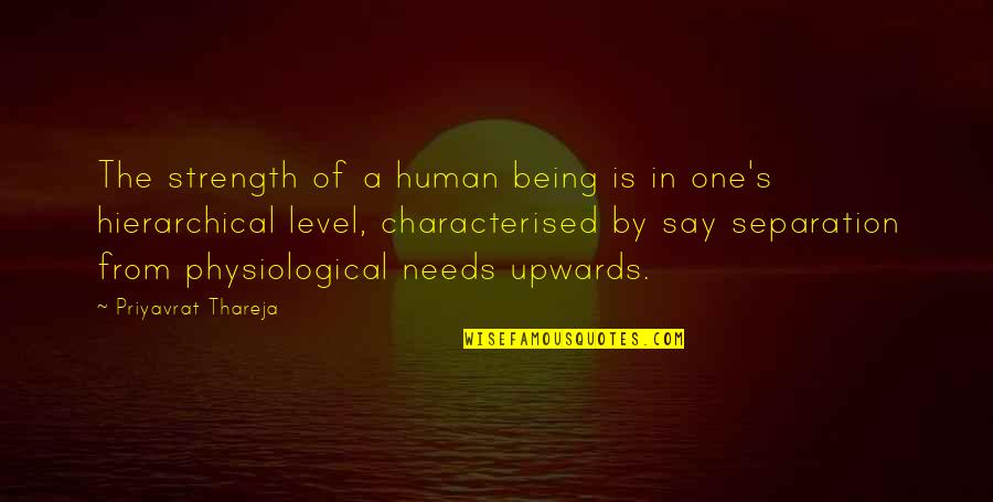 Physiological Needs Quotes By Priyavrat Thareja: The strength of a human being is in