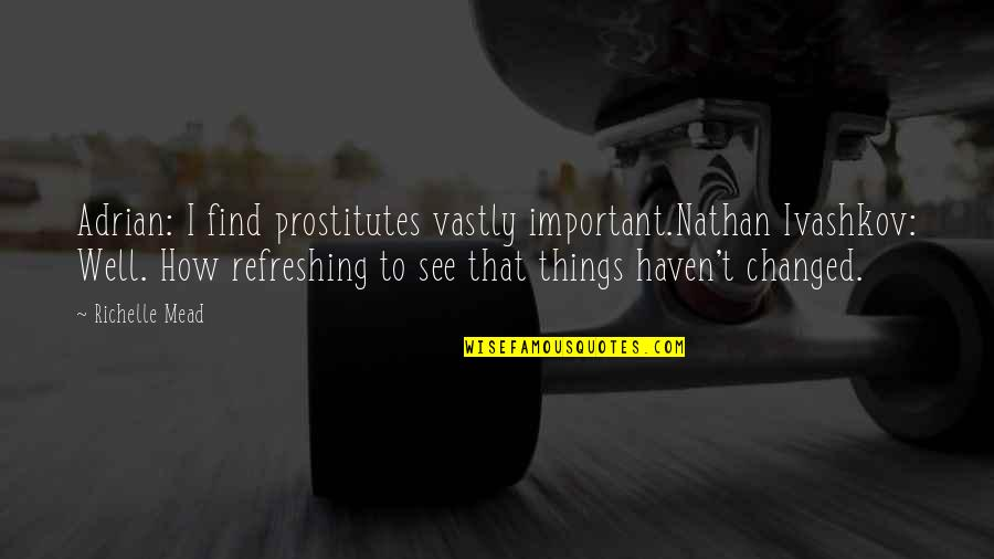Physiological Needs Quotes By Richelle Mead: Adrian: I find prostitutes vastly important.Nathan Ivashkov: Well.