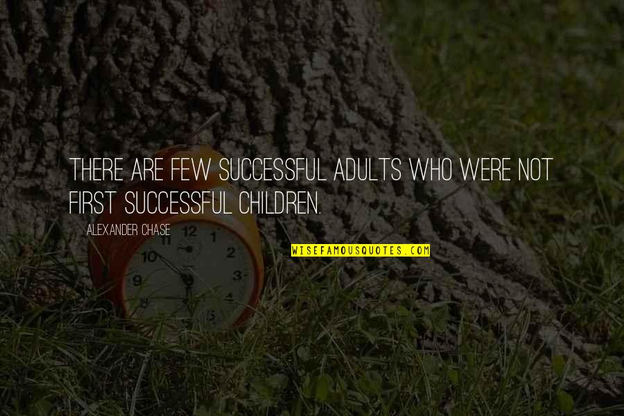 Physio's Quotes By Alexander Chase: There are few successful adults who were not