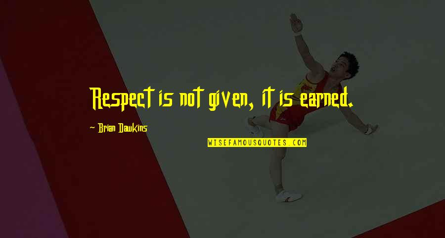 Physio's Quotes By Brian Dawkins: Respect is not given, it is earned.
