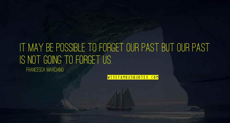 Physio's Quotes By Francesca Marciano: It may be possible to forget our past