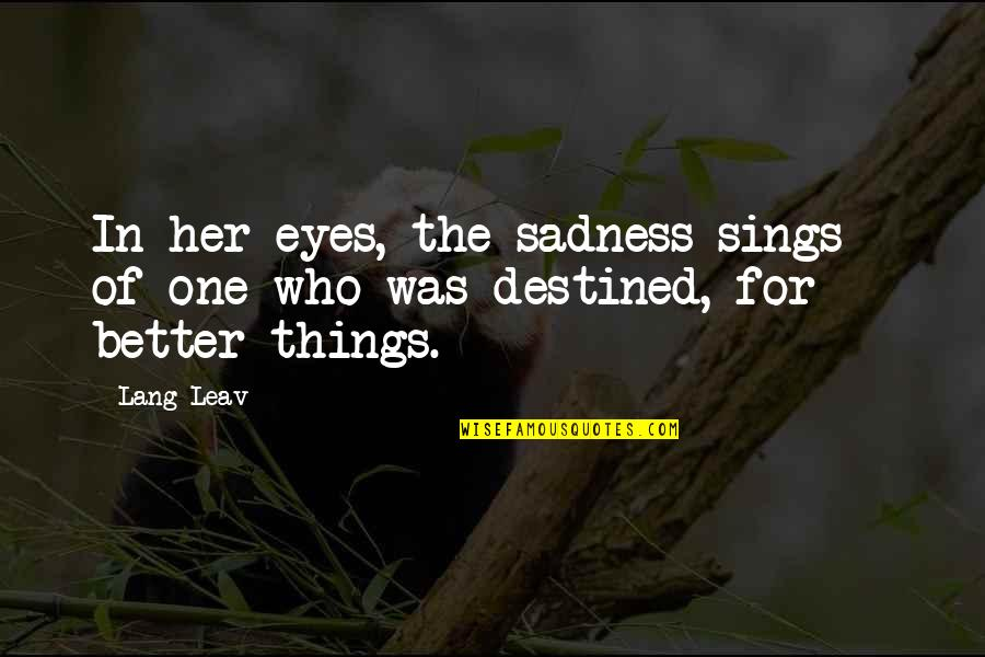 Physio's Quotes By Lang Leav: In her eyes, the sadness sings - of