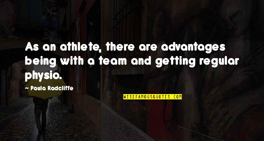 Physio's Quotes By Paula Radcliffe: As an athlete, there are advantages being with