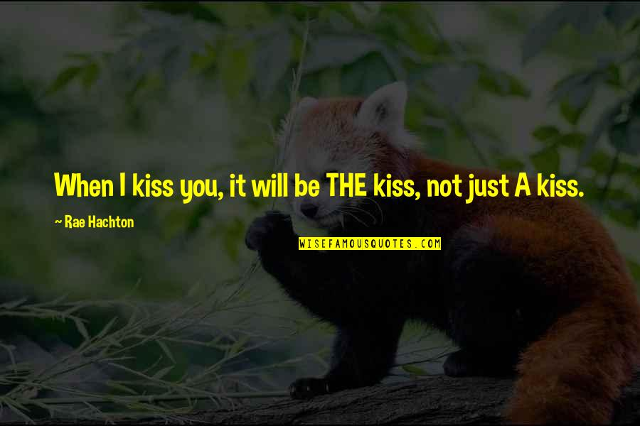 Physio's Quotes By Rae Hachton: When I kiss you, it will be THE