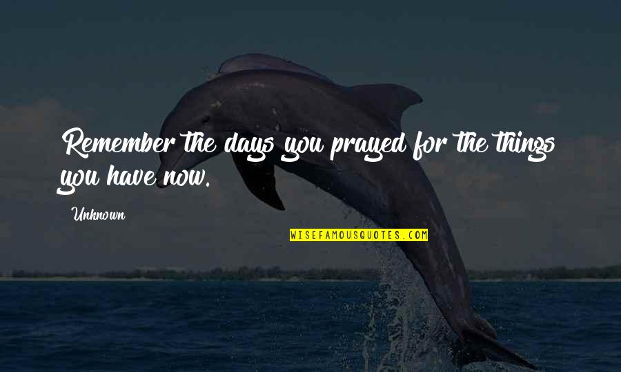 Physio's Quotes By Unknown: Remember the days you prayed for the things