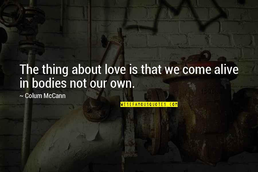 Pi In Life Of Pi Quotes By Colum McCann: The thing about love is that we come