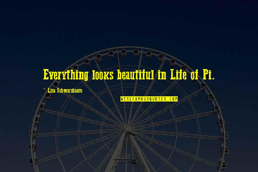 Pi In Life Of Pi Quotes By Lisa Schwarzbaum: Everything looks beautiful in Life of Pi.