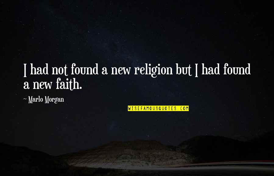 Pi Sigma Epsilon Quotes By Marlo Morgan: I had not found a new religion but