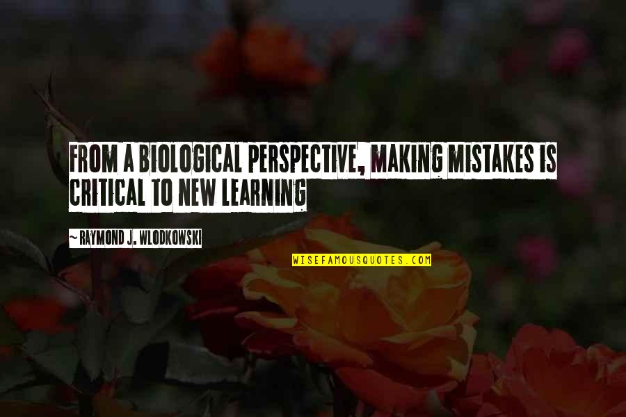 Pi Sigma Epsilon Quotes By Raymond J. Wlodkowski: From a biological perspective, making mistakes is critical