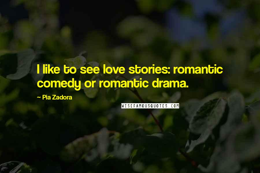 Pia Zadora quotes: I like to see love stories: romantic comedy or romantic drama.