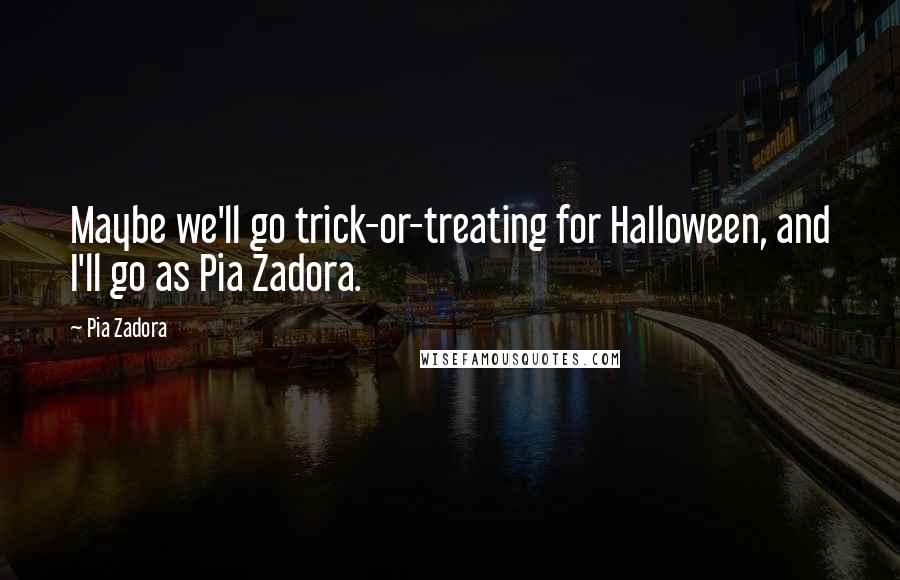 Pia Zadora quotes: Maybe we'll go trick-or-treating for Halloween, and I'll go as Pia Zadora.