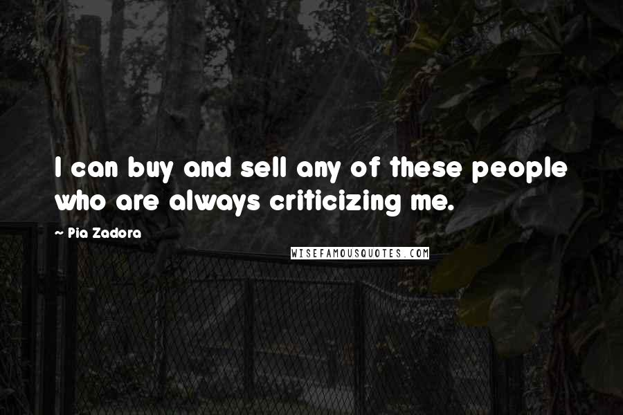 Pia Zadora quotes: I can buy and sell any of these people who are always criticizing me.