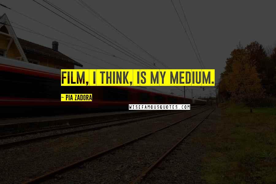 Pia Zadora quotes: Film, I think, is my medium.