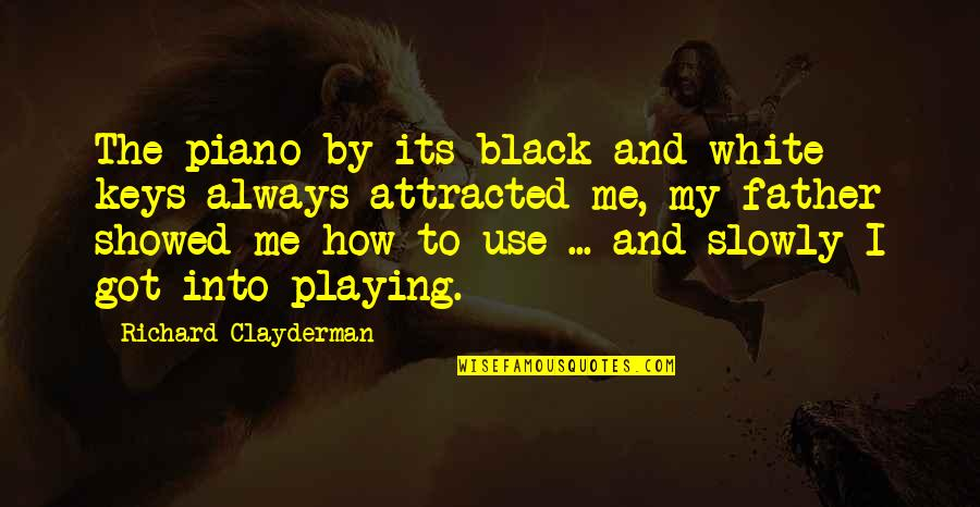 Piano Black Keys Quotes By Richard Clayderman: The piano by its black and white keys