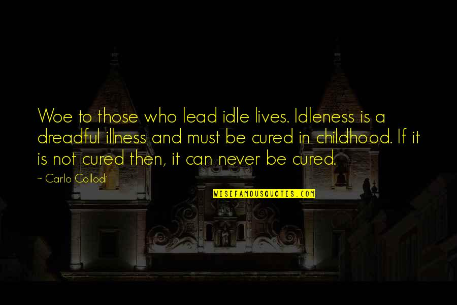 Piano Duet Quotes By Carlo Collodi: Woe to those who lead idle lives. Idleness