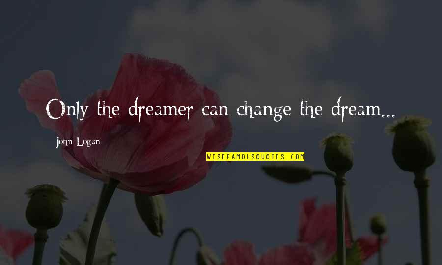 Piano Duet Quotes By John Logan: Only the dreamer can change the dream...