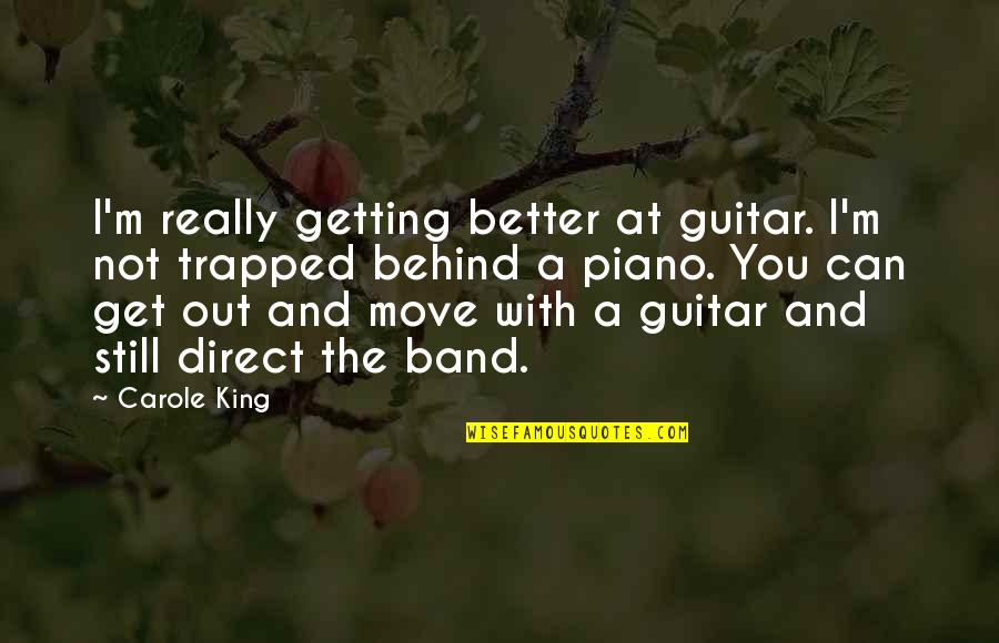 Piano Moving Quotes By Carole King: I'm really getting better at guitar. I'm not