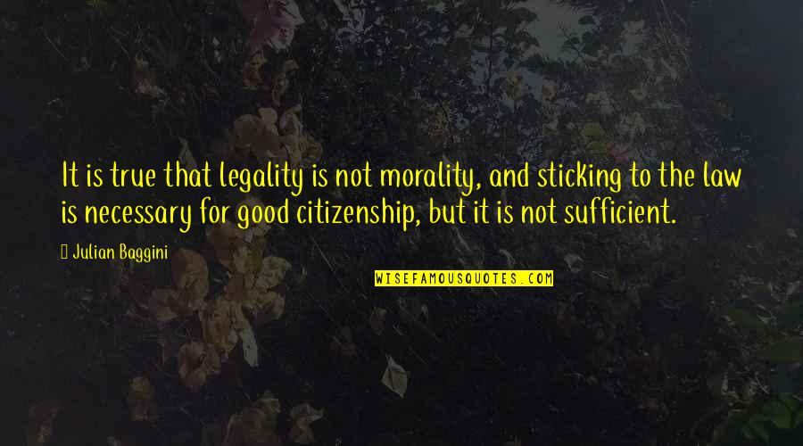 Piano Moving Quotes By Julian Baggini: It is true that legality is not morality,