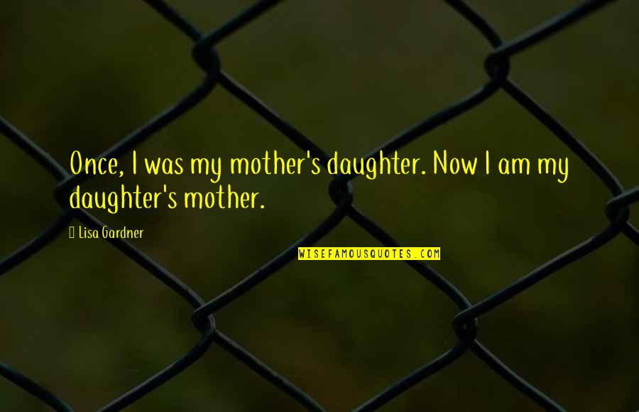 Piano Moving Quotes By Lisa Gardner: Once, I was my mother's daughter. Now I