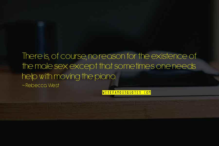 Piano Moving Quotes By Rebecca West: There is, of course, no reason for the