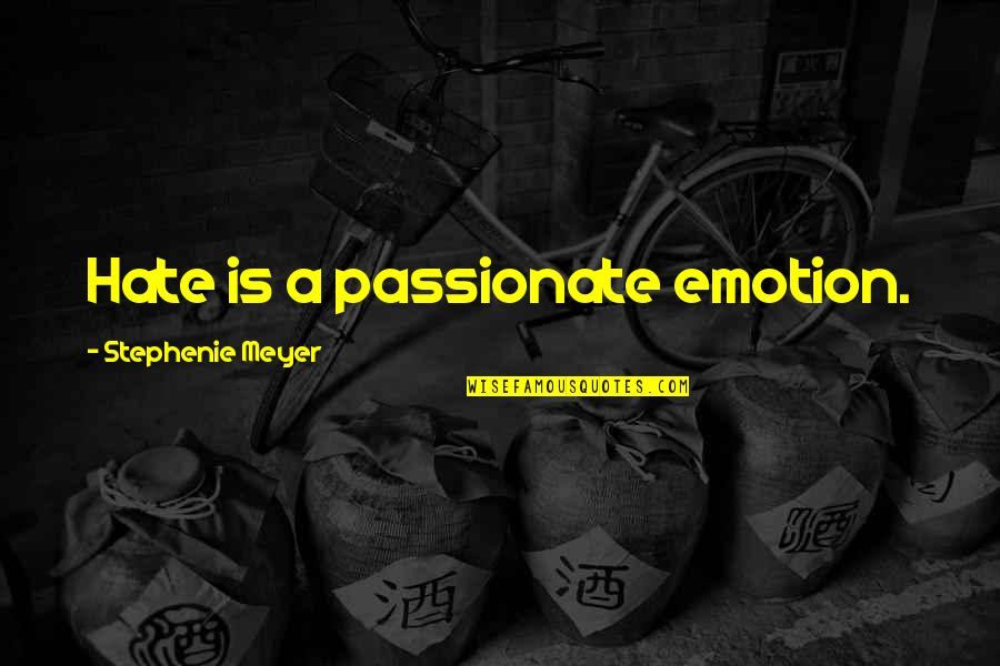 Piano Moving Quotes By Stephenie Meyer: Hate is a passionate emotion.