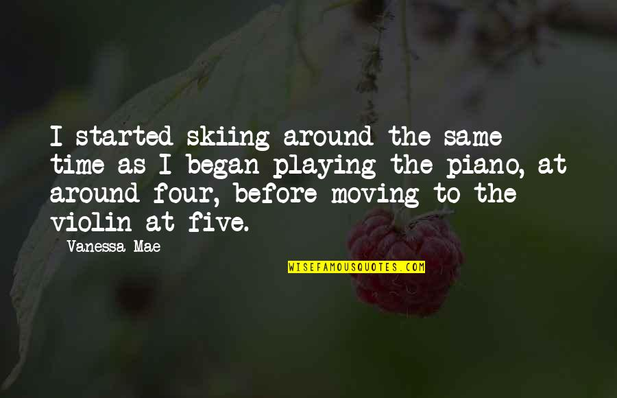 Piano Moving Quotes By Vanessa Mae: I started skiing around the same time as