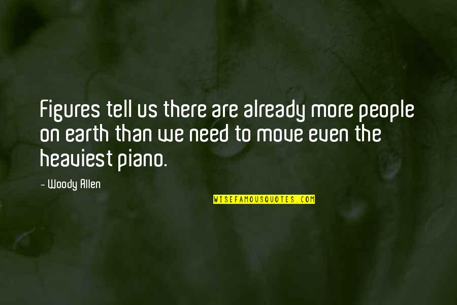 Piano Moving Quotes By Woody Allen: Figures tell us there are already more people