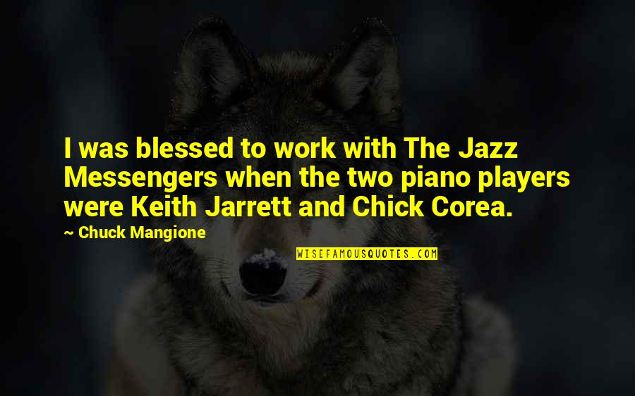 Piano Players Quotes By Chuck Mangione: I was blessed to work with The Jazz