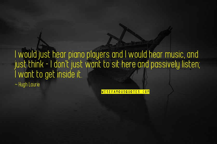 Piano Players Quotes By Hugh Laurie: I would just hear piano players and I