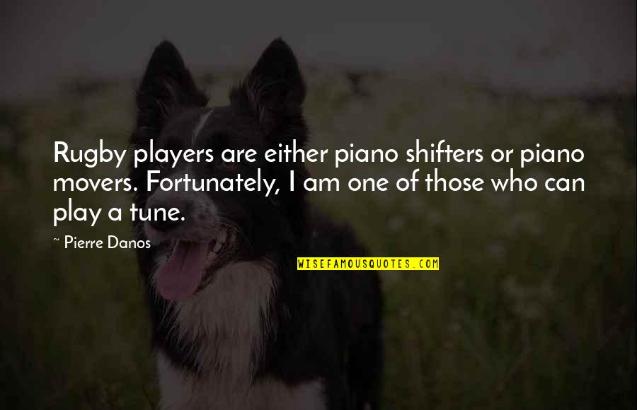 Piano Players Quotes By Pierre Danos: Rugby players are either piano shifters or piano