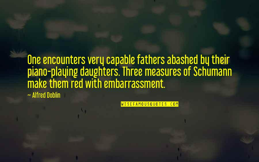 Piano Playing Quotes By Alfred Doblin: One encounters very capable fathers abashed by their