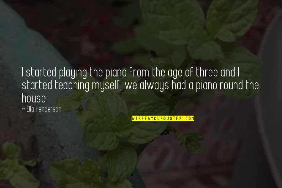 Piano Playing Quotes By Ella Henderson: I started playing the piano from the age