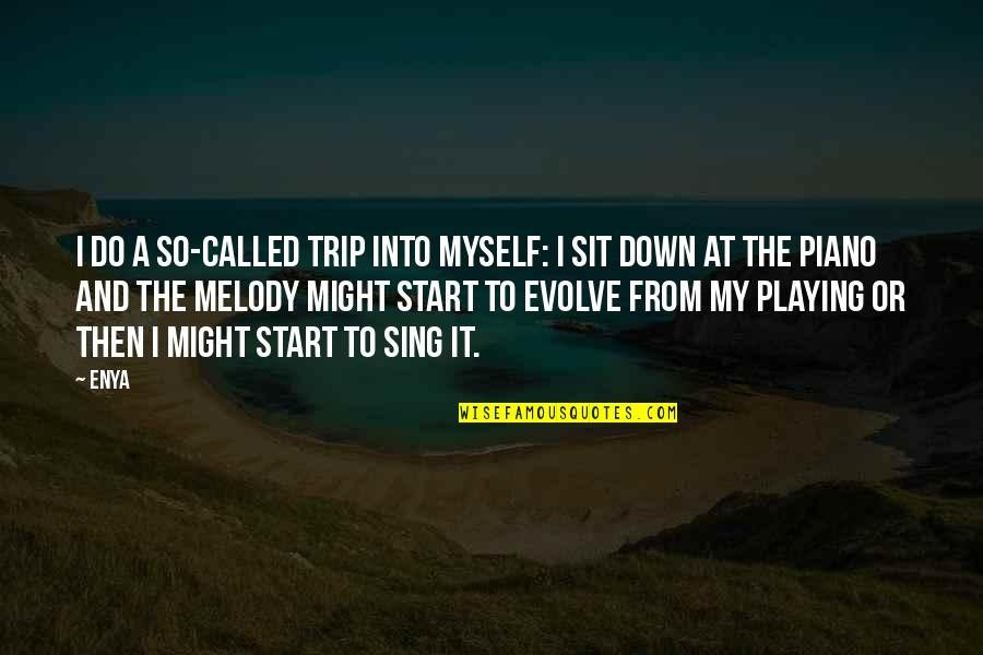 Piano Playing Quotes By Enya: I do a so-called trip into myself: I