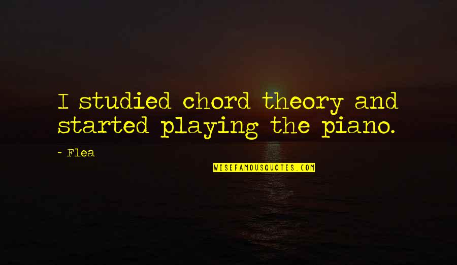 Piano Playing Quotes By Flea: I studied chord theory and started playing the