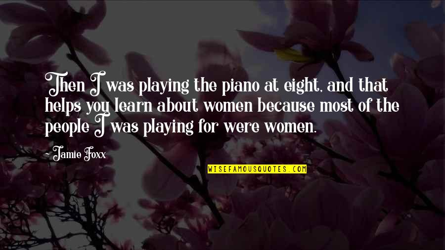 Piano Playing Quotes By Jamie Foxx: Then I was playing the piano at eight,