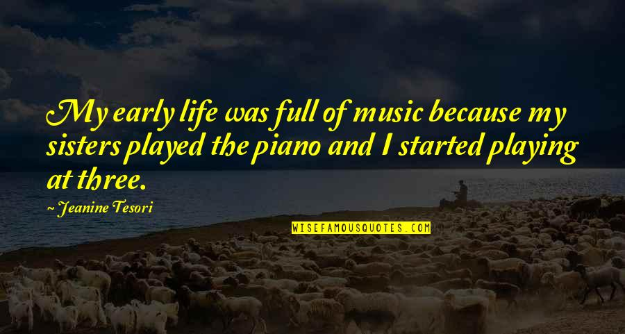 Piano Playing Quotes By Jeanine Tesori: My early life was full of music because