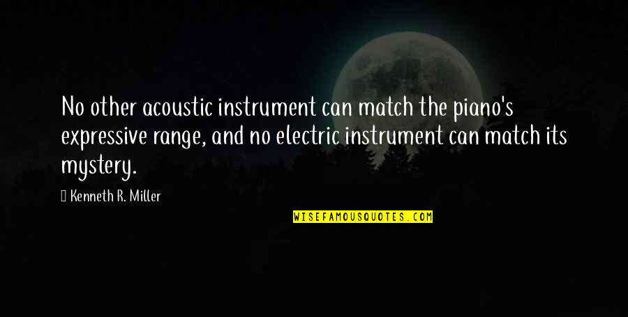 Piano Playing Quotes By Kenneth R. Miller: No other acoustic instrument can match the piano's